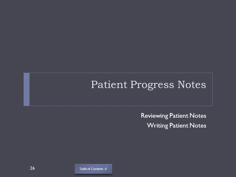 Table of Contents Patient Progress Notes Reviewing Patient Notes Writing Patient Notes 26