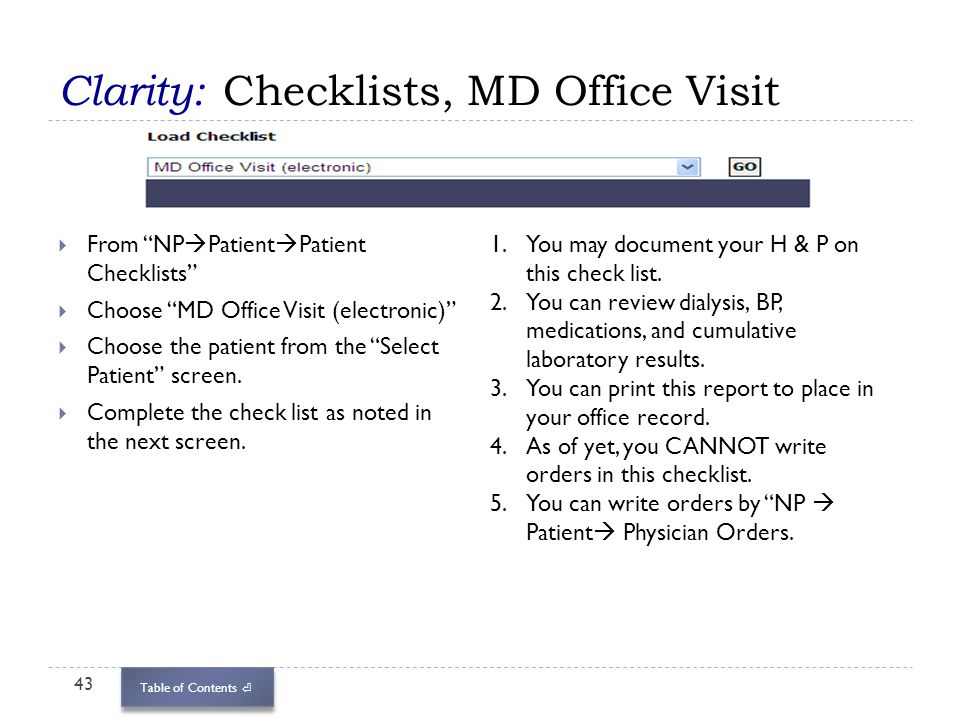 Table of Contents Clarity: Checklists, MD Office Visit 43 From NP Patient Patient Checklists Choose MD Office Visit (electronic) Choose the patient fr