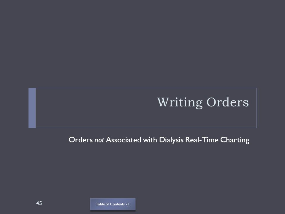 Table of Contents Writing Orders Orders not Associated with Dialysis Real-Time Charting 45