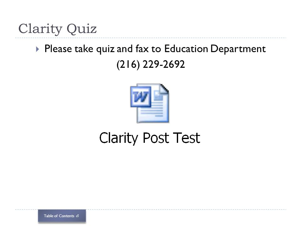 Table of Contents Clarity Quiz Please take quiz and fax to Education Department (216) 229-2692