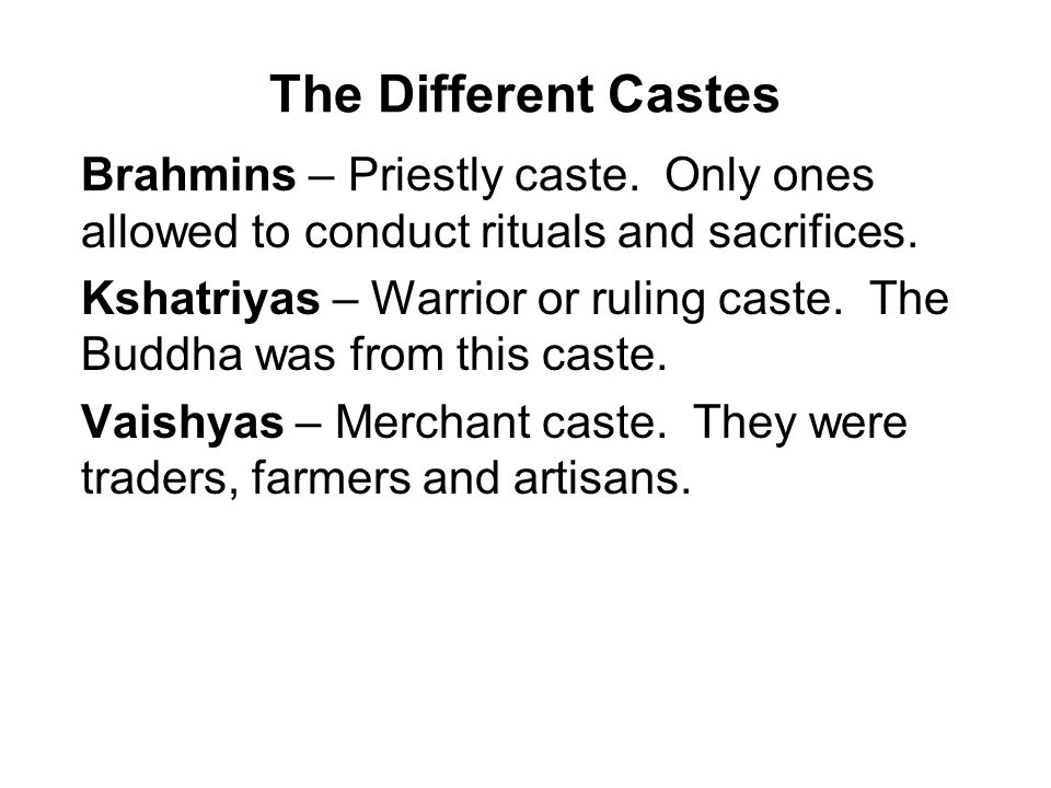 The Different Castes Brahmins – Priestly caste.