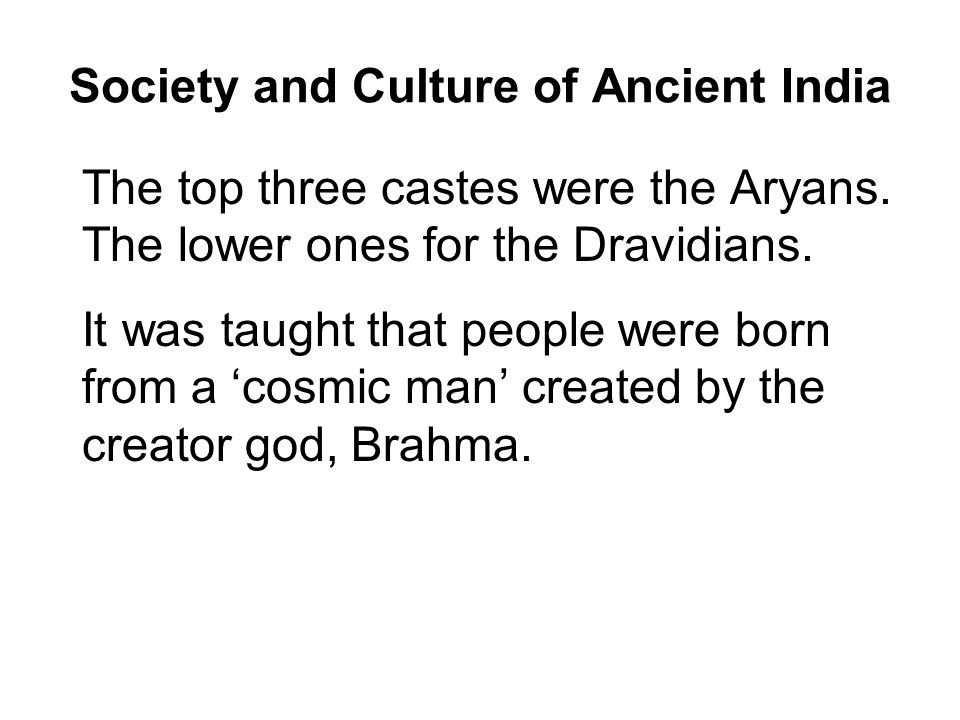 Society and Culture of Ancient India The top three castes were the Aryans.