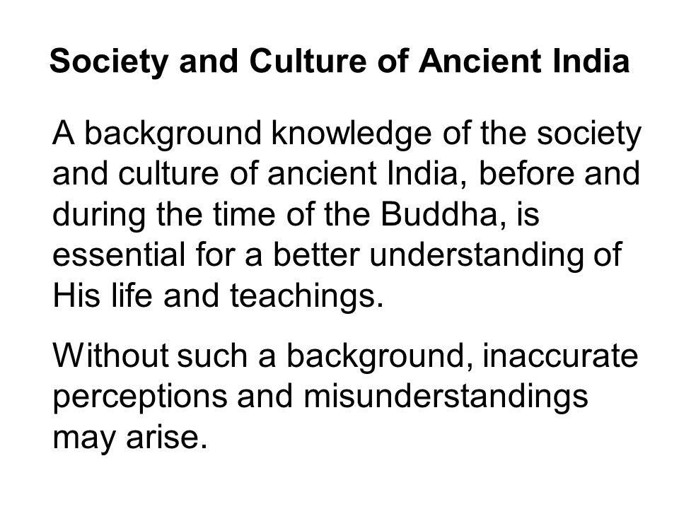 Society and Culture of Ancient India The original inhabitants of ancient India were the dark skinned Dravidians.