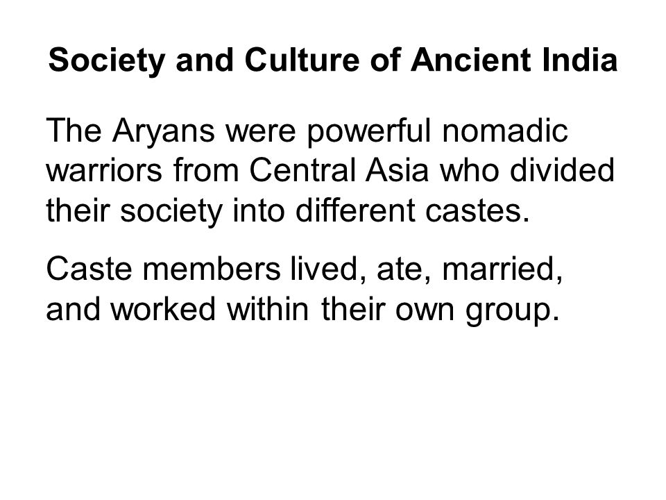Society and Culture of Ancient India Some examples of these teachings : No merit in good and no demerit in evil, therefore no responsibility.