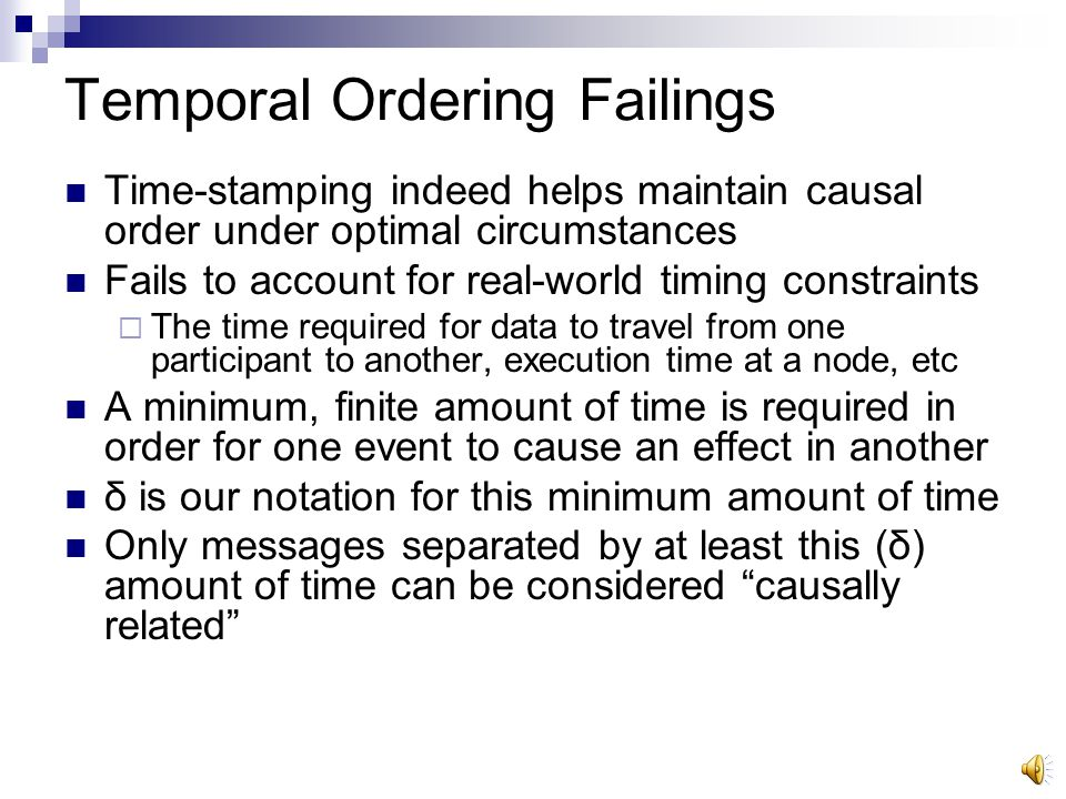 Temporal Ordering Common sense tells us that in order for an event to cause an effect in another, it must precede it in time a message m 1 precedes m