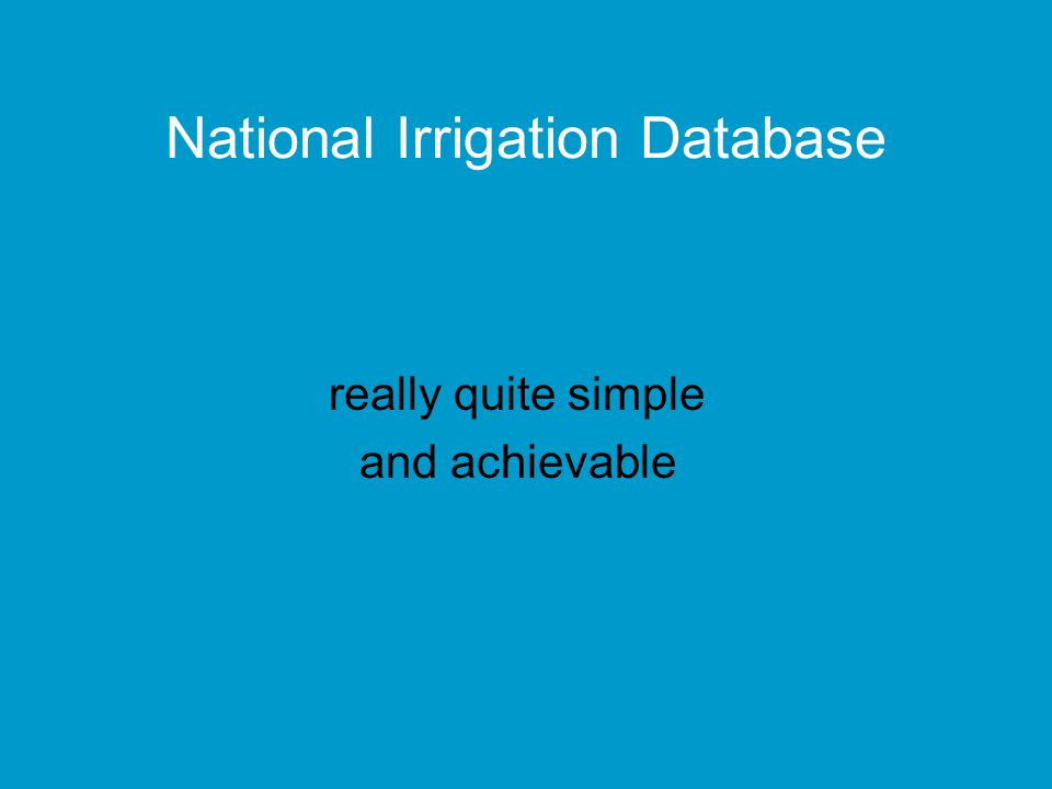 National Irrigation Database really quite simple and achievable