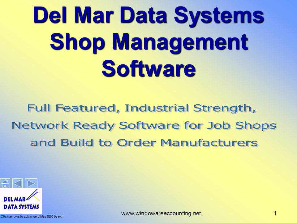 Click arrows to advance slides ESC to exit www.windowareaccounting.net1 Del Mar Data Systems Shop Management Software