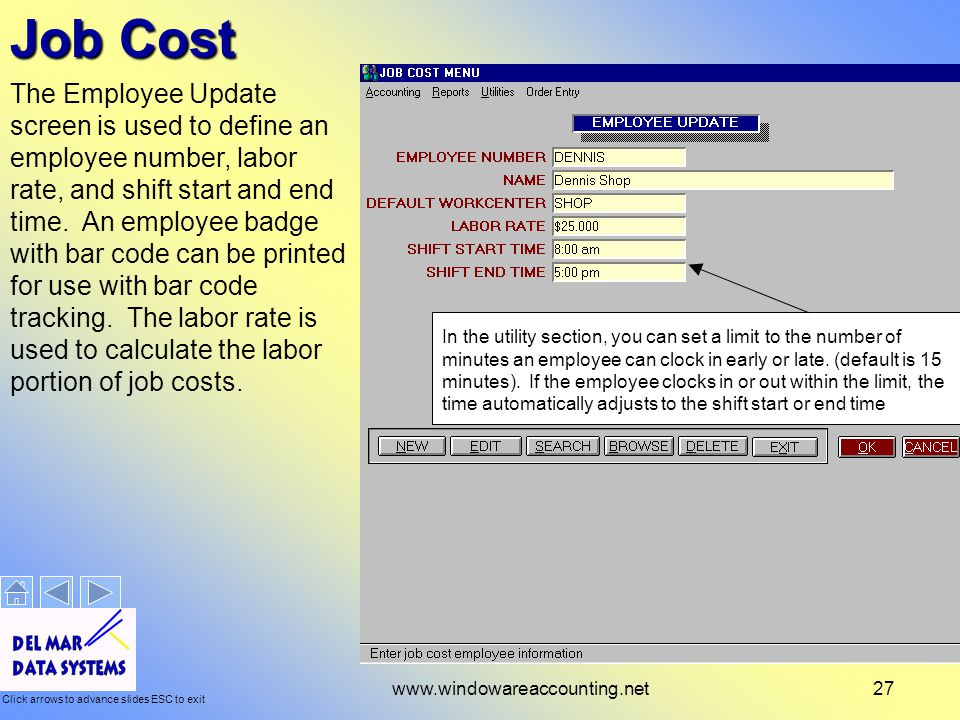 Click arrows to advance slides ESC to exit www.windowareaccounting.net27 Job Cost The Employee Update screen is used to define an employee number, labor rate, and shift start and end time.