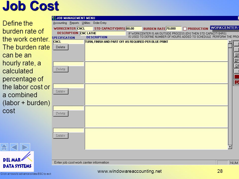 Click arrows to advance slides ESC to exit www.windowareaccounting.net28 Job Cost Define the burden rate of the work center.