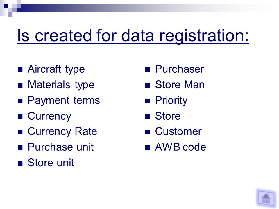 Is created for data registration: Aircraft type Materials type Payment terms Currency Currency Rate Purchase unit Store unit Purchaser Store Man Priority Store Customer AWB code