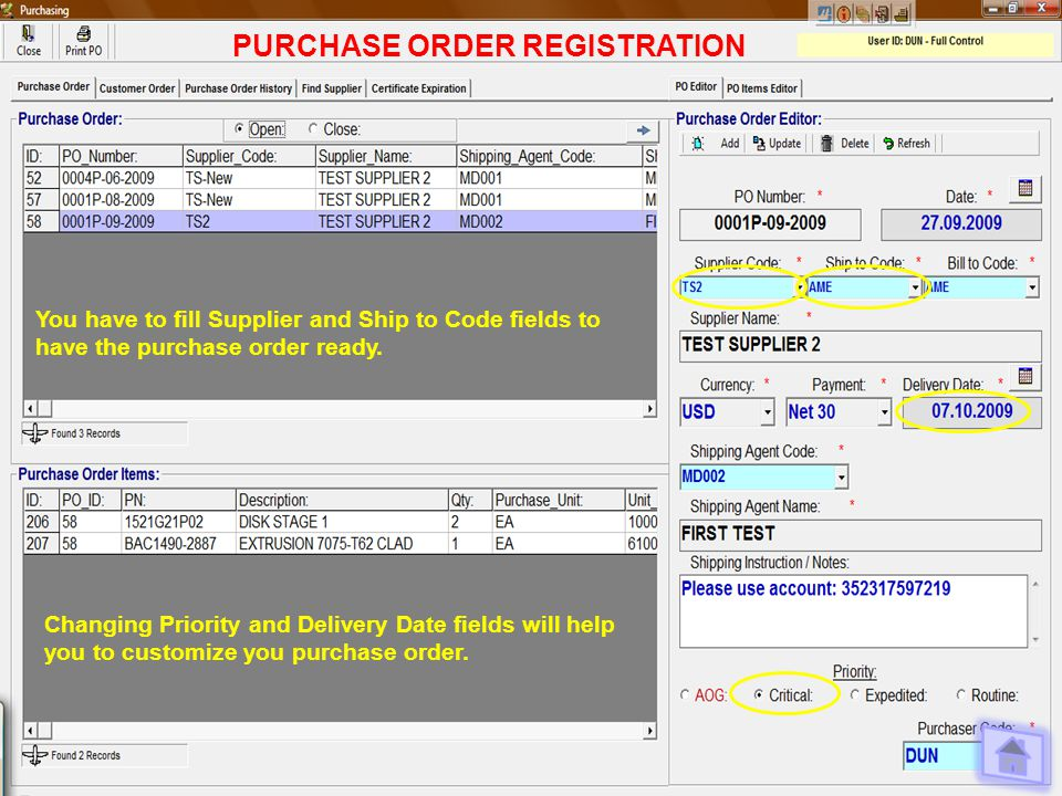 PURCHASE ORDER REGISTRATION You have to fill Supplier and Ship to Code fields to have the purchase order ready.