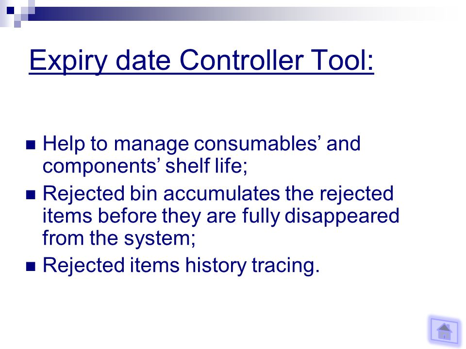 Expiry date Controller Tool: Help to manage consumables and components shelf life; Rejected bin accumulates the rejected items before they are fully disappeared from the system; Rejected items history tracing.