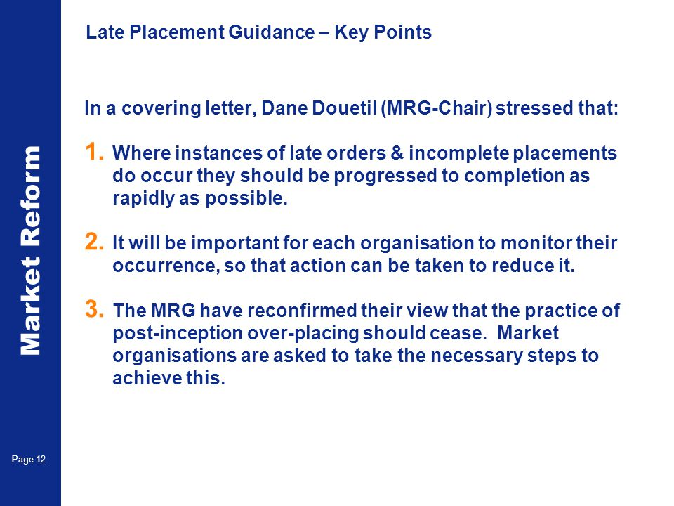 Market Reform Page 12 Late Placement Guidance – Key Points In a covering letter, Dane Douetil (MRG-Chair) stressed that: 1.