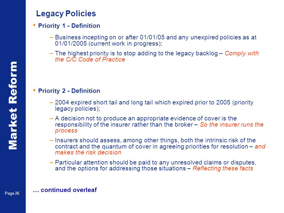 Market Reform Page 26 Legacy Policies Priority 1 - Definition –Business incepting on or after 01/01/05 and any unexpired policies as at 01/01/2005 (cu