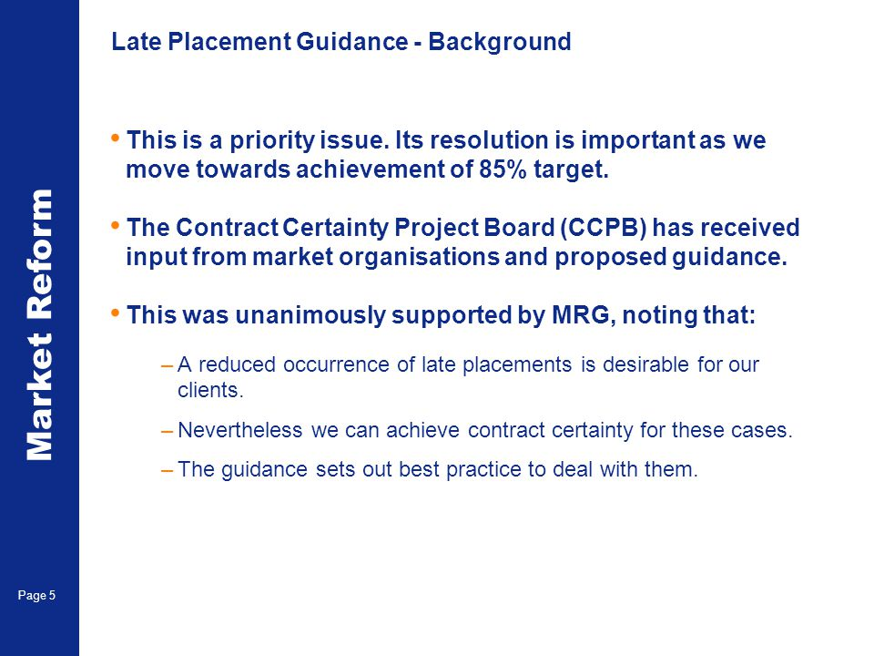Market Reform Page 5 Late Placement Guidance - Background This is a priority issue. Its resolution is important as we move towards achievement of 85%