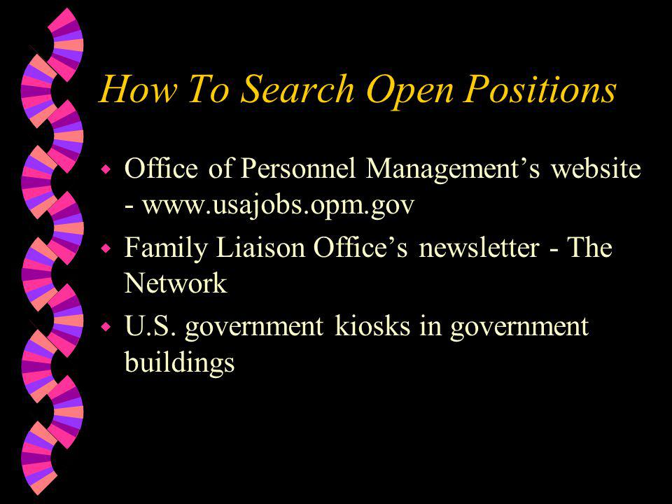 How To Search Open Positions w Office of Personnel Managements website - www.usajobs.opm.gov w Family Liaison Offices newsletter - The Network w U.S.