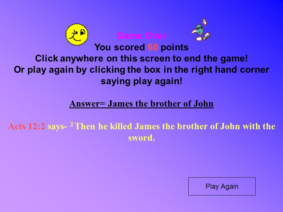 Game Over You scored 60 points Click anywhere on this screen to end the game! Or play again by clicking the box in the right hand corner saying play a