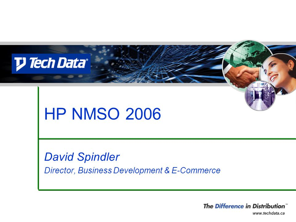 www.techdata.ca David Spindler Director, Business Development & E-Commerce HP NMSO 2006