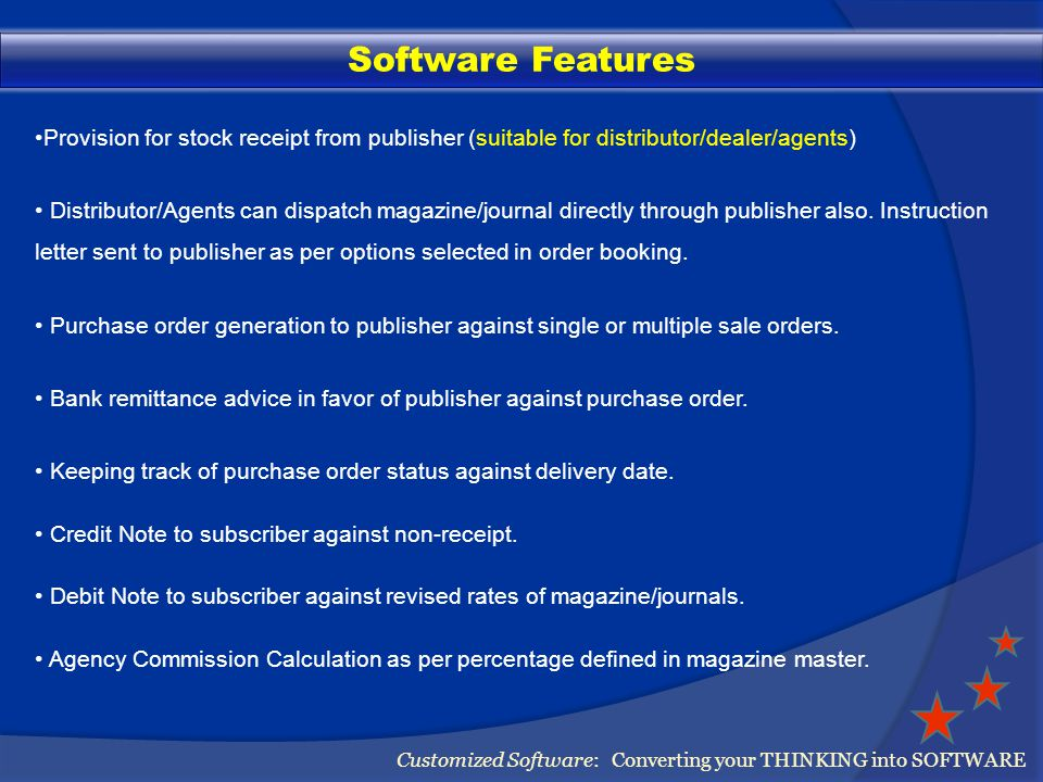 Software Features Customized Software: Converting your THINKING into SOFTWARE After magazine selection, Start Volume/Issue and End Volume/Issue are generated on the basis of period chosen, or on the basis of price scheme, or on the basis of amount received.