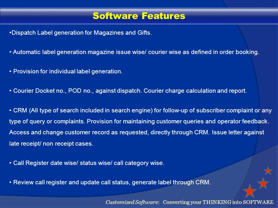 Software Features Customized Software: Converting your THINKING into SOFTWARE Provision for stock receipt from publisher (suitable for distributor/dealer/agents) Distributor/Agents can dispatch magazine/journal directly through publisher also.