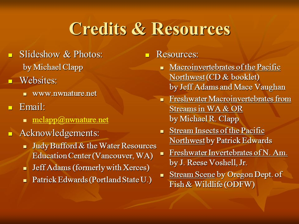 Credits & Resources Slideshow & Photos: Slideshow & Photos: by Michael Clapp Websites: Websites: www.nwnature.net www.nwnature.net Email: Email: mclap
