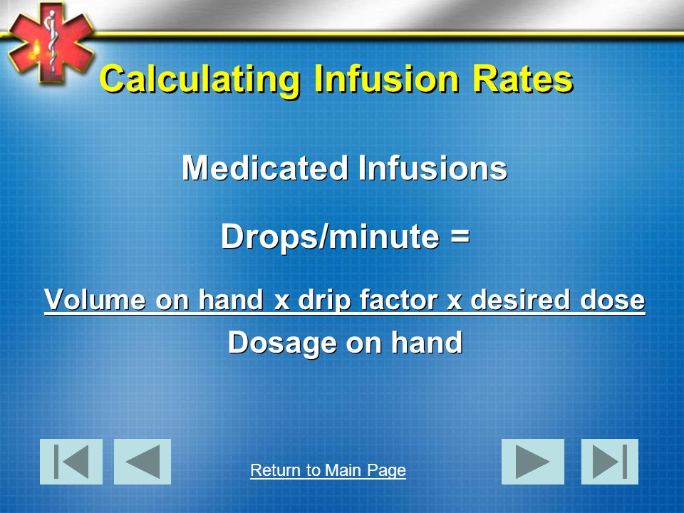 Calculating Infusion Rates Medicated Infusions Drops/minute = Volume on hand x drip factor x desired dose Dosage on hand Medicated Infusions Drops/min