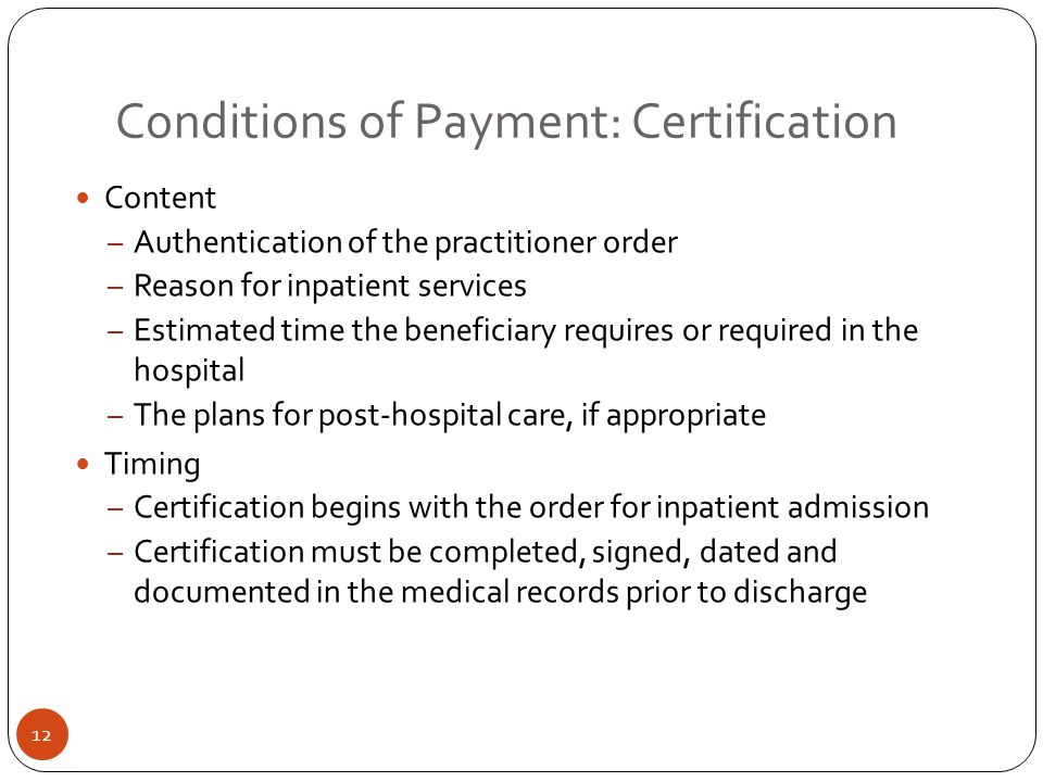 Conditions of Payment: Certification Content – Authentication of the practitioner order – Reason for inpatient services – Estimated time the beneficia