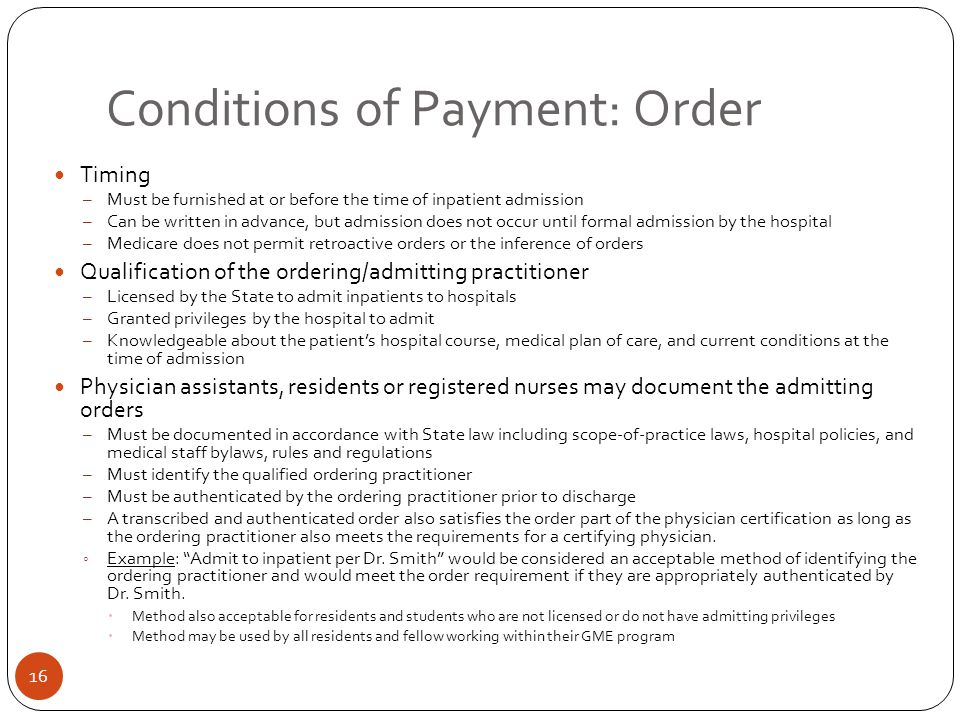 Conditions of Payment: Order Timing – Must be furnished at or before the time of inpatient admission – Can be written in advance, but admission does n