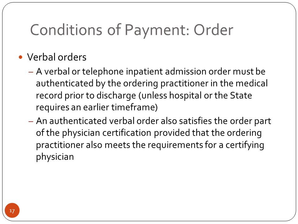 Conditions of Payment: Order Verbal orders – A verbal or telephone inpatient admission order must be authenticated by the ordering practitioner in the