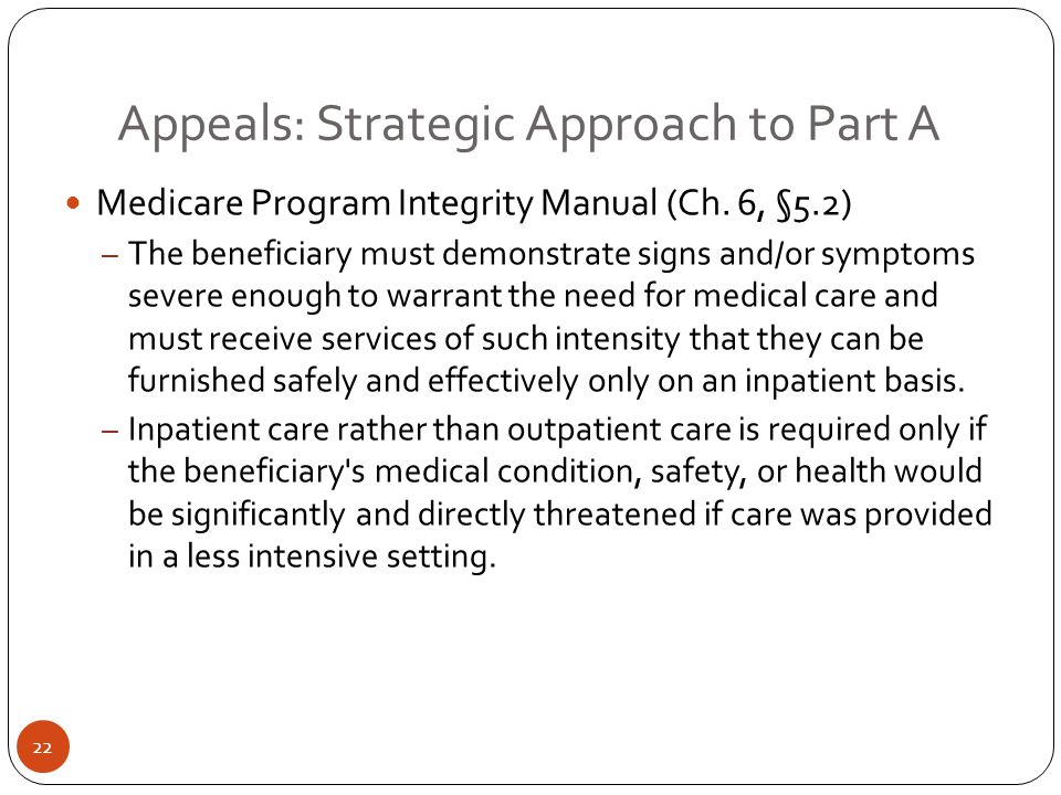 Appeals: Strategic Approach to Part A Medicare Program Integrity Manual (Ch. 6, §5.2) – The beneficiary must demonstrate signs and/or symptoms severe