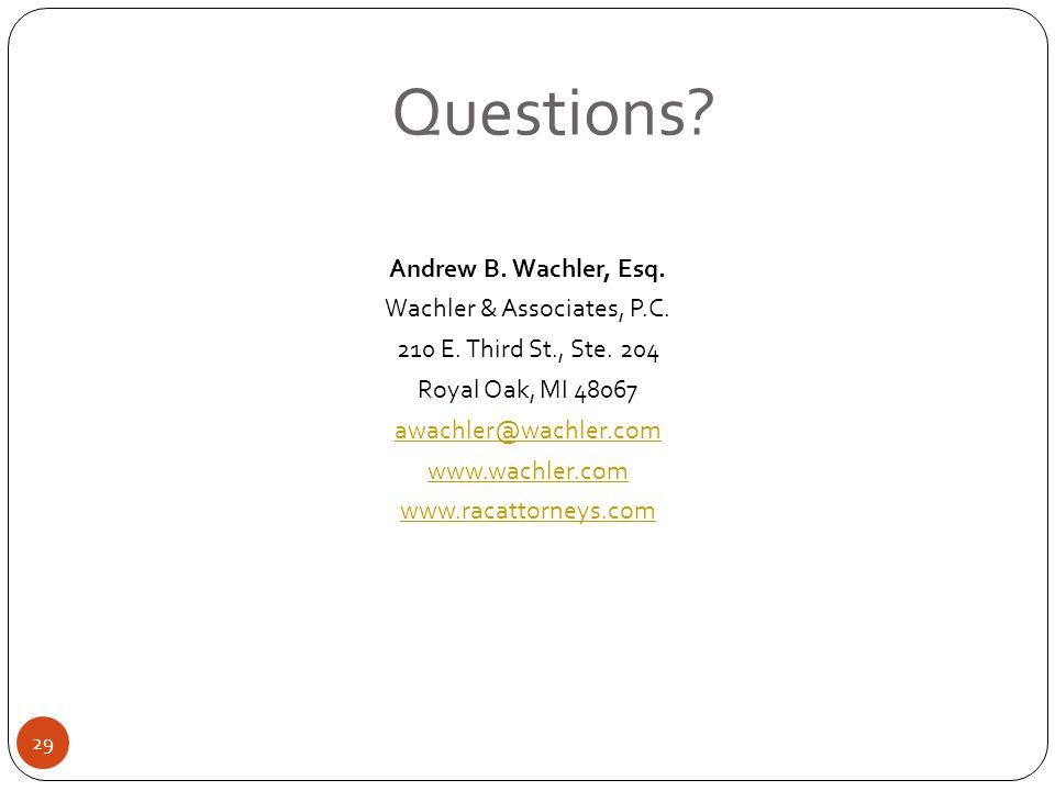 Questions? Andrew B. Wachler, Esq. Wachler & Associates, P.C. 210 E. Third St., Ste. 204 Royal Oak, MI 48067 awachler@wachler.com www.wachler.com www.