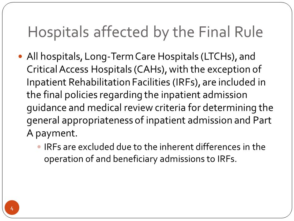 Hospitals affected by the Final Rule All hospitals, Long-Term Care Hospitals (LTCHs), and Critical Access Hospitals (CAHs), with the exception of Inpa