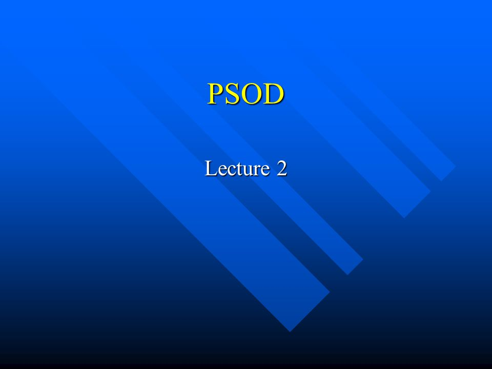 PSOD Lecture 2