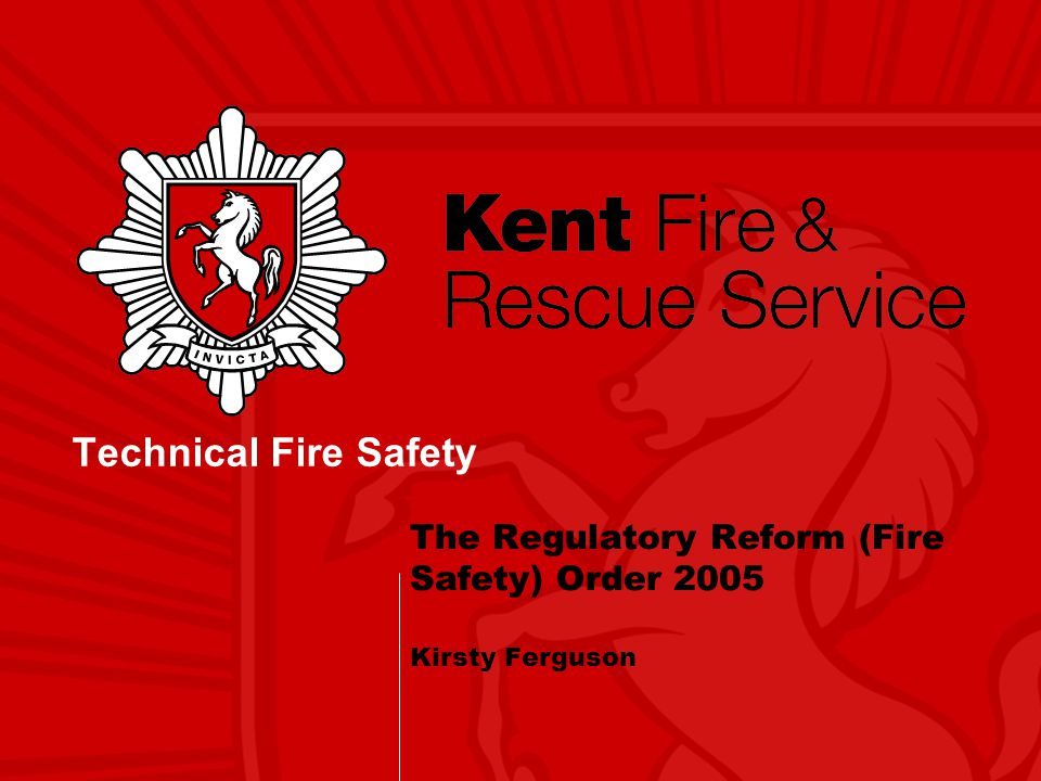 The Regulatory Reform (Fire Safety) Order 2005 Kirsty Ferguson Technical Fire Safety