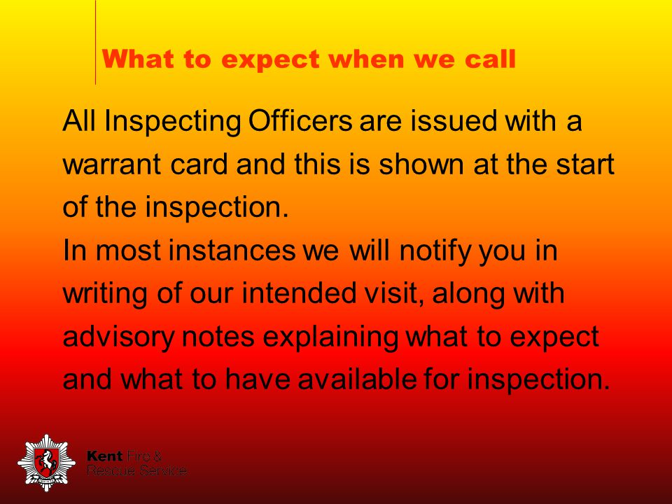 What to expect when we call All Inspecting Officers are issued with a warrant card and this is shown at the start of the inspection.