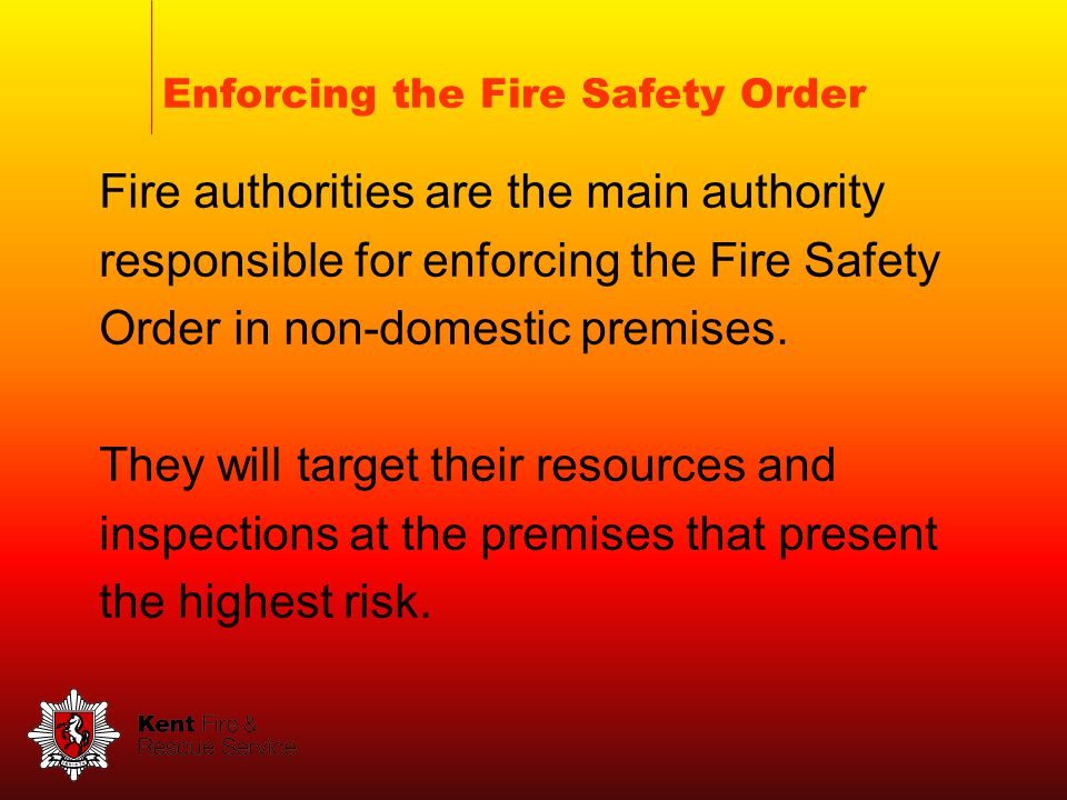 Enforcing the Fire Safety Order Fire authorities are the main authority responsible for enforcing the Fire Safety Order in non-domestic premises.