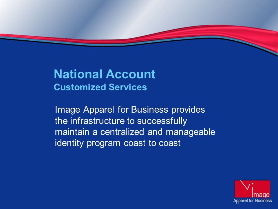 Image Apparel for Business provides the infrastructure to successfully maintain a centralized and manageable identity program coast to coast National Account Customized Services