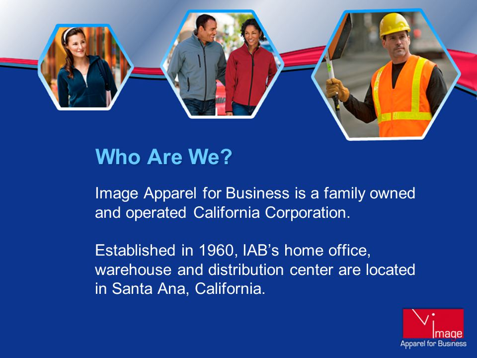 Who Are We. Image Apparel for Business is a family owned and operated California Corporation.