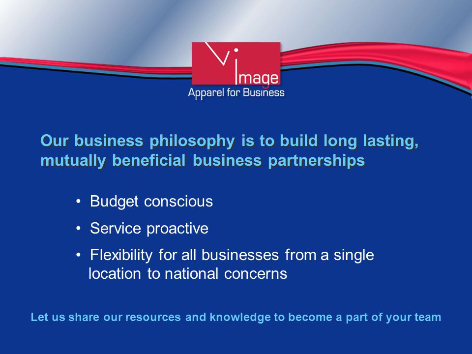 Our business philosophy is to build long lasting, mutually beneficial business partnerships Budget conscious Service proactive Flexibility for all businesses from a single location to national concerns Let us share our resources and knowledge to become a part of your team