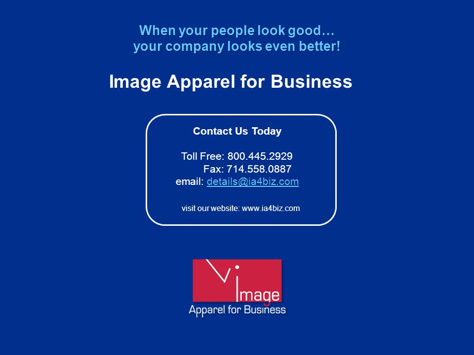 Contact Us Today Toll Free: 800.445.2929 Fax: 714.558.0887 email: details@ia4biz.comdetails@ia4biz.comWhen your people look good… your company looks even better.