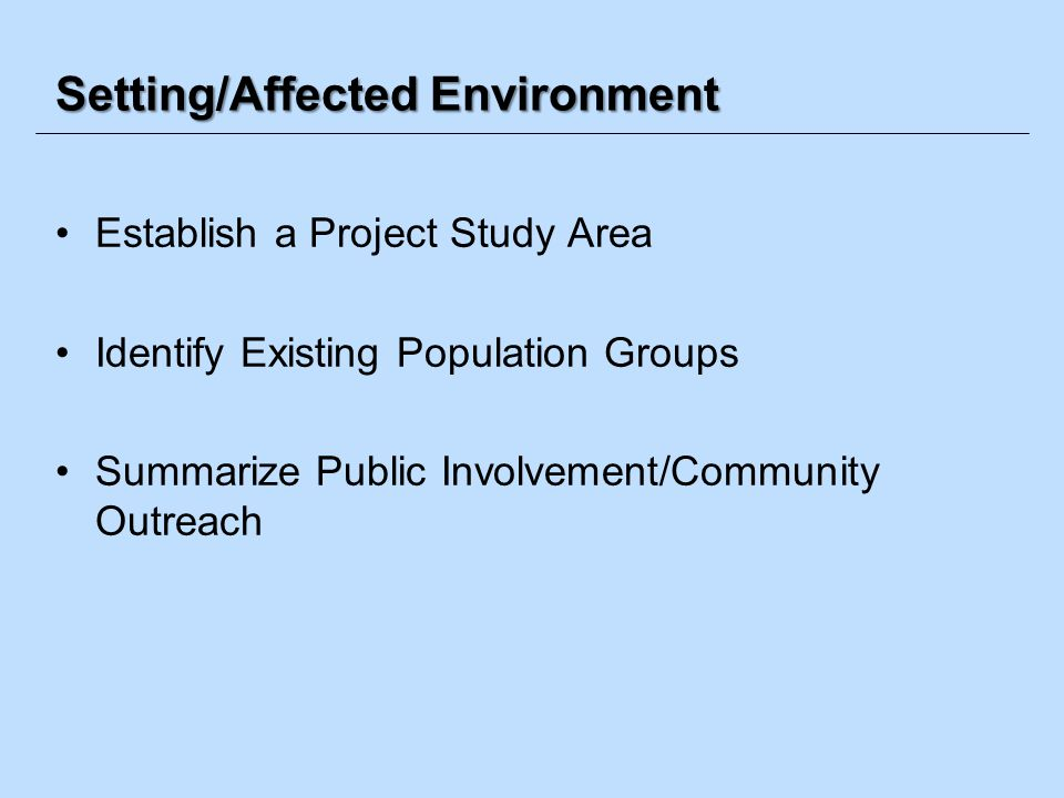 Setting/Affected Environment Establish a Project Study Area Identify Existing Population Groups Summarize Public Involvement/Community Outreach