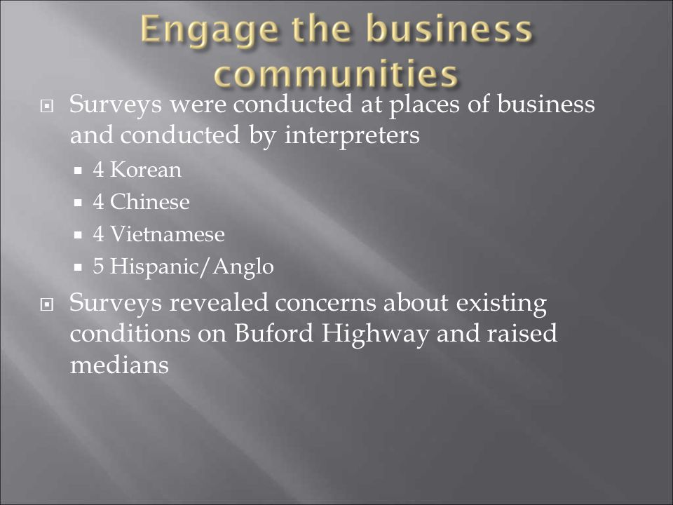 Surveys were conducted at places of business and conducted by interpreters 4 Korean 4 Chinese 4 Vietnamese 5 Hispanic/Anglo Surveys revealed concerns