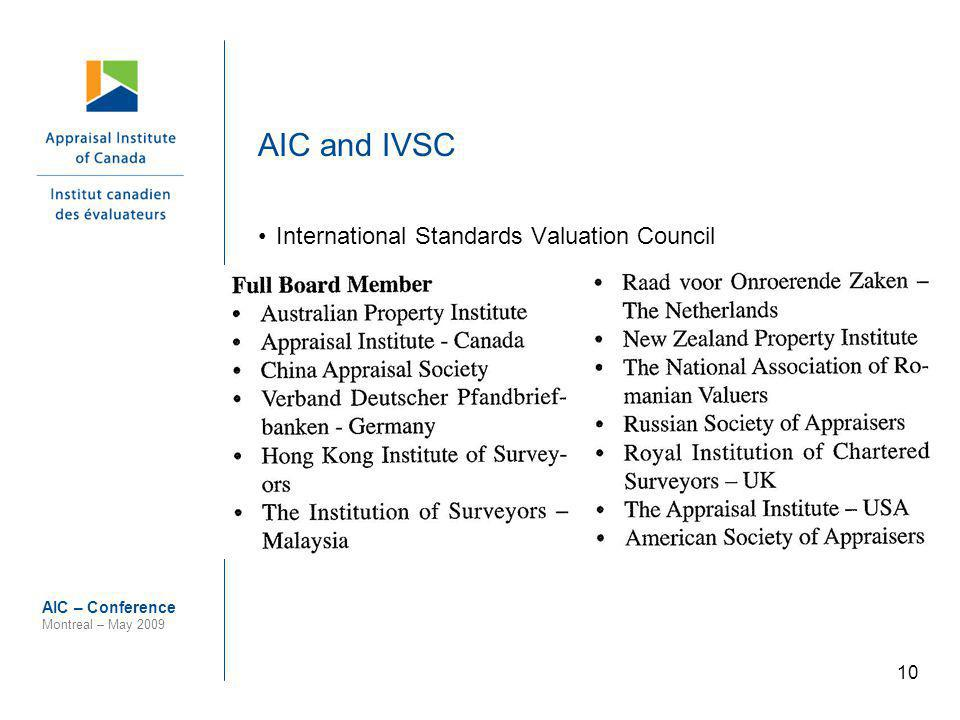 10 AIC – Conference Montreal – May 2009 AIC and IVSC International Standards Valuation Council