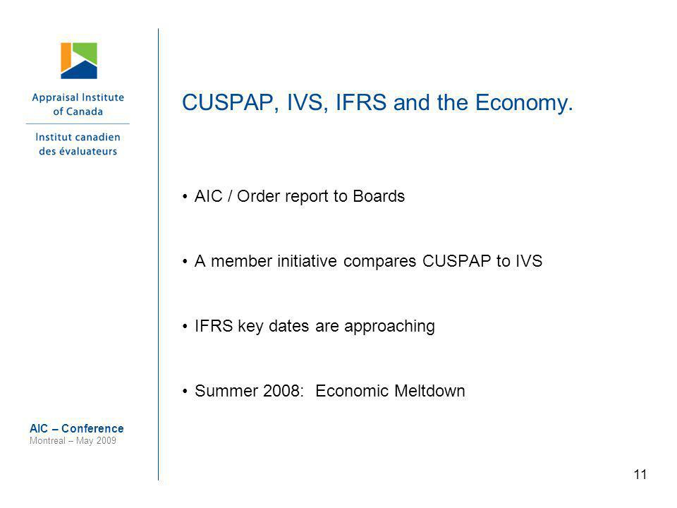 11 AIC – Conference Montreal – May 2009 CUSPAP, IVS, IFRS and the Economy. AIC / Order report to Boards A member initiative compares CUSPAP to IVS IFR