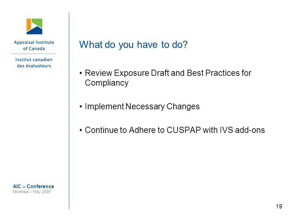 19 AIC – Conference Montreal – May 2009 What do you have to do? Review Exposure Draft and Best Practices for Compliancy Implement Necessary Changes Co