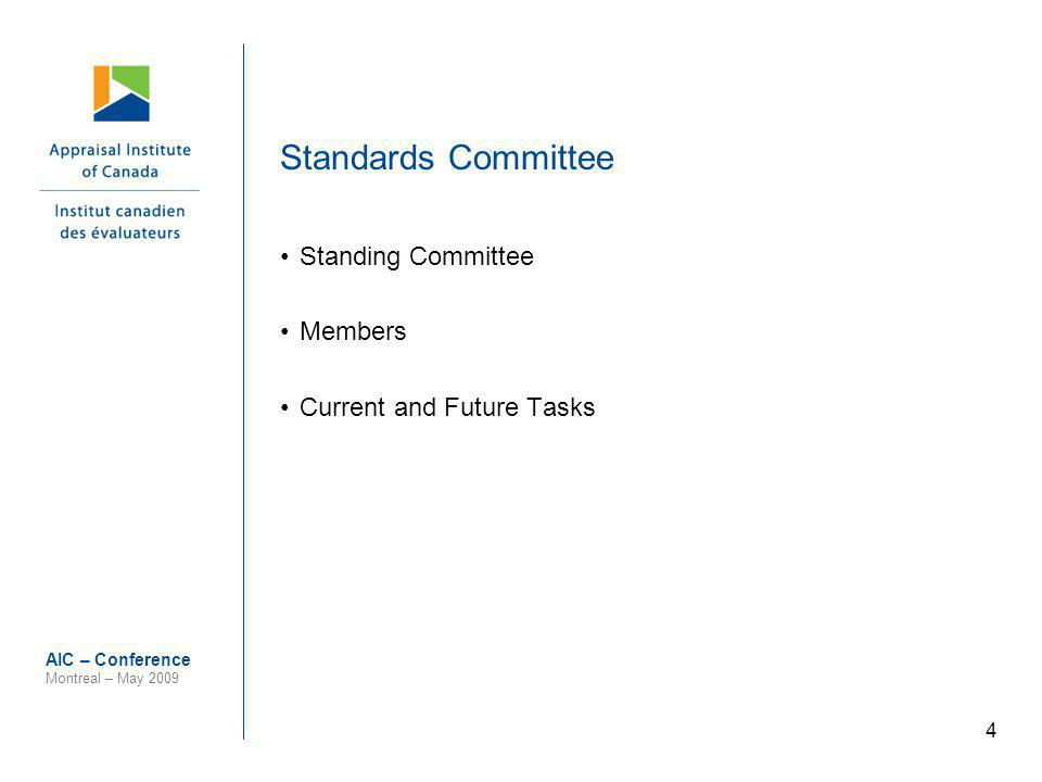 4 AIC – Conference Montreal – May 2009 Standards Committee Standing Committee Members Current and Future Tasks