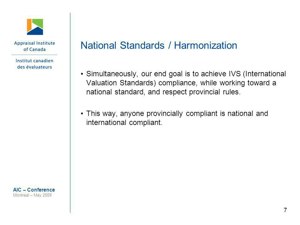 18 AIC – Conference Montreal – May 2009 Intended Outcome Single National Set of Standards Stakeholder Community with Clear Understanding of Standards Clear Message to International Community Canadian Valuers Become Leaders