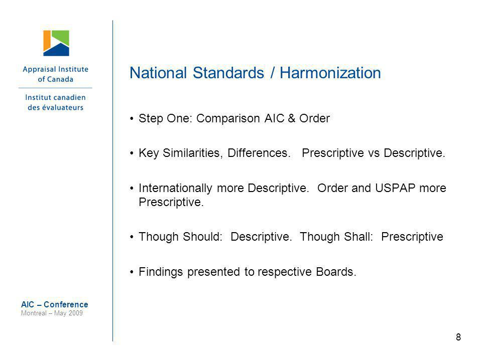 8 AIC – Conference Montreal – May 2009 National Standards / Harmonization Step One: Comparison AIC & Order Key Similarities, Differences. Prescriptive