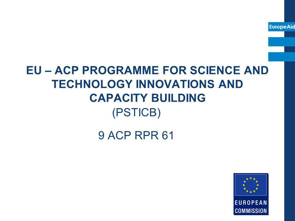 EuropeAid EU – ACP PROGRAMME FOR SCIENCE AND TECHNOLOGY INNOVATIONS AND CAPACITY BUILDING (PSTICB) 9 ACP RPR 61