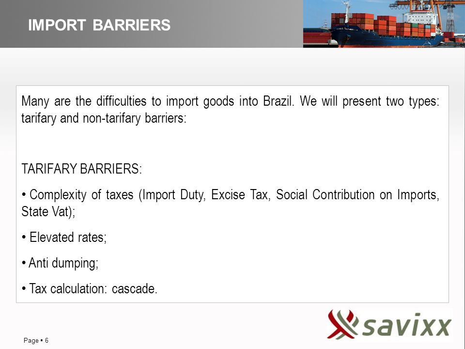 Page 6 Import on Behalf of and to Order of Third Parties Page 6 YOUR LOGO DISTRIBUTIONIMPORT BARRIERS Page 6 Many are the difficulties to import goods